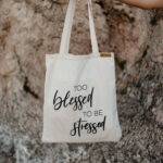Too Blessed To Be Stressed - Kézműves Vászontáska Idézettel